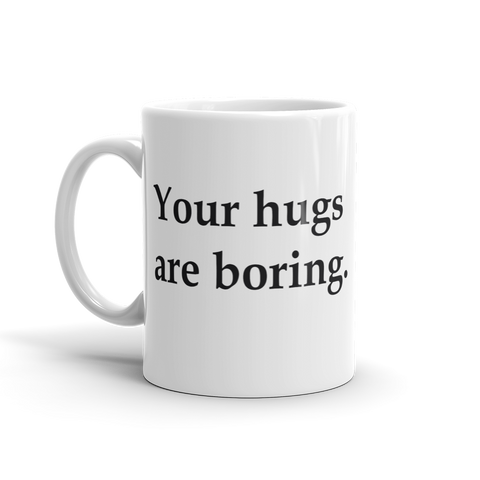 Mug - Your hugs are boring.™