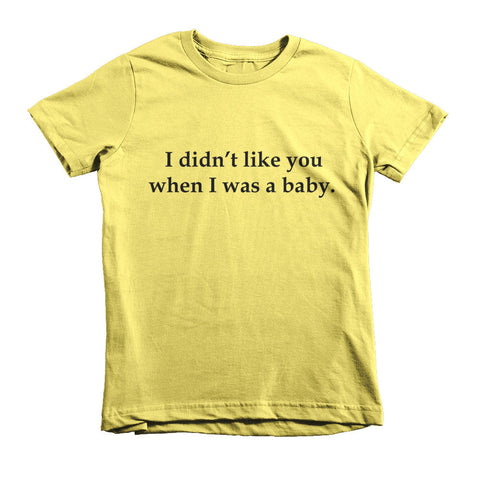 Kid's t-shirt - I didn't like you when I was a baby.™ (Color options available)