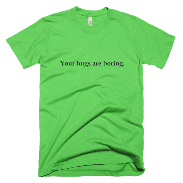 Men's t-shirt- Your hugs are boring.™ (Color options available)