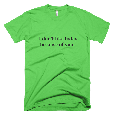 Men's t-shirt - I don't like today because of you.™ (Color options available)