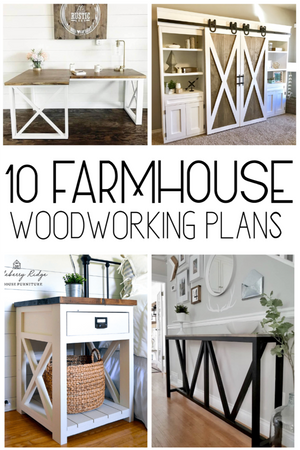 10 Farmhouse Woodworking Plans