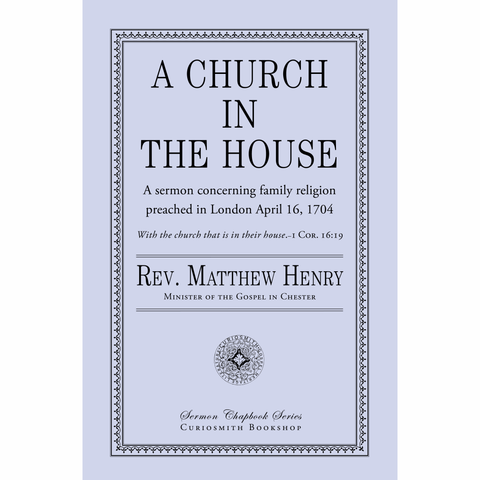 A Church in the House by Matthew Henry