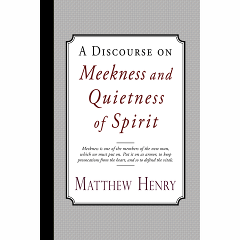 A Discourse on Meekness and Quietness of Spirit by Matthew Henry