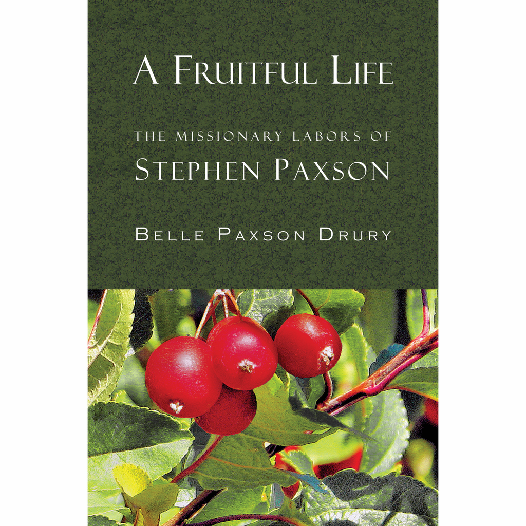 A Fruitful Life: The Missionary Labors of Stephen Paxson by Belle Paxson Drury
