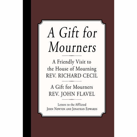 A Gift for Mourners by Richard Cecil and John Flavel