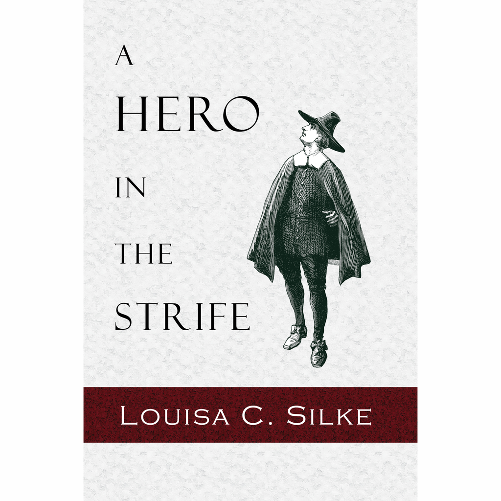 A Hero in the Strife: A Tale in the Seventeenth Century by Louisa Silke