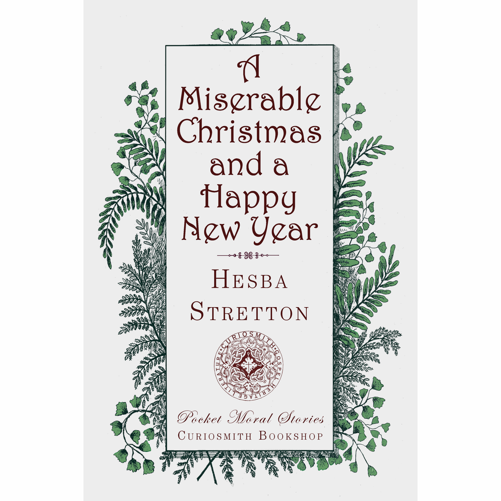 A Miserable Christmas and a Happy New Year by Hesba Stretton