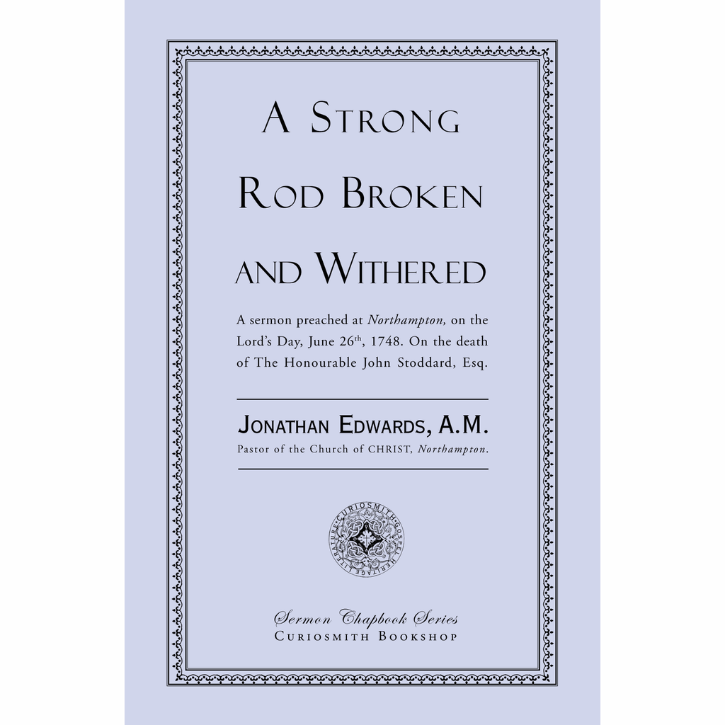 A Strong Rod Broken and Withered by Jonathan Edwards