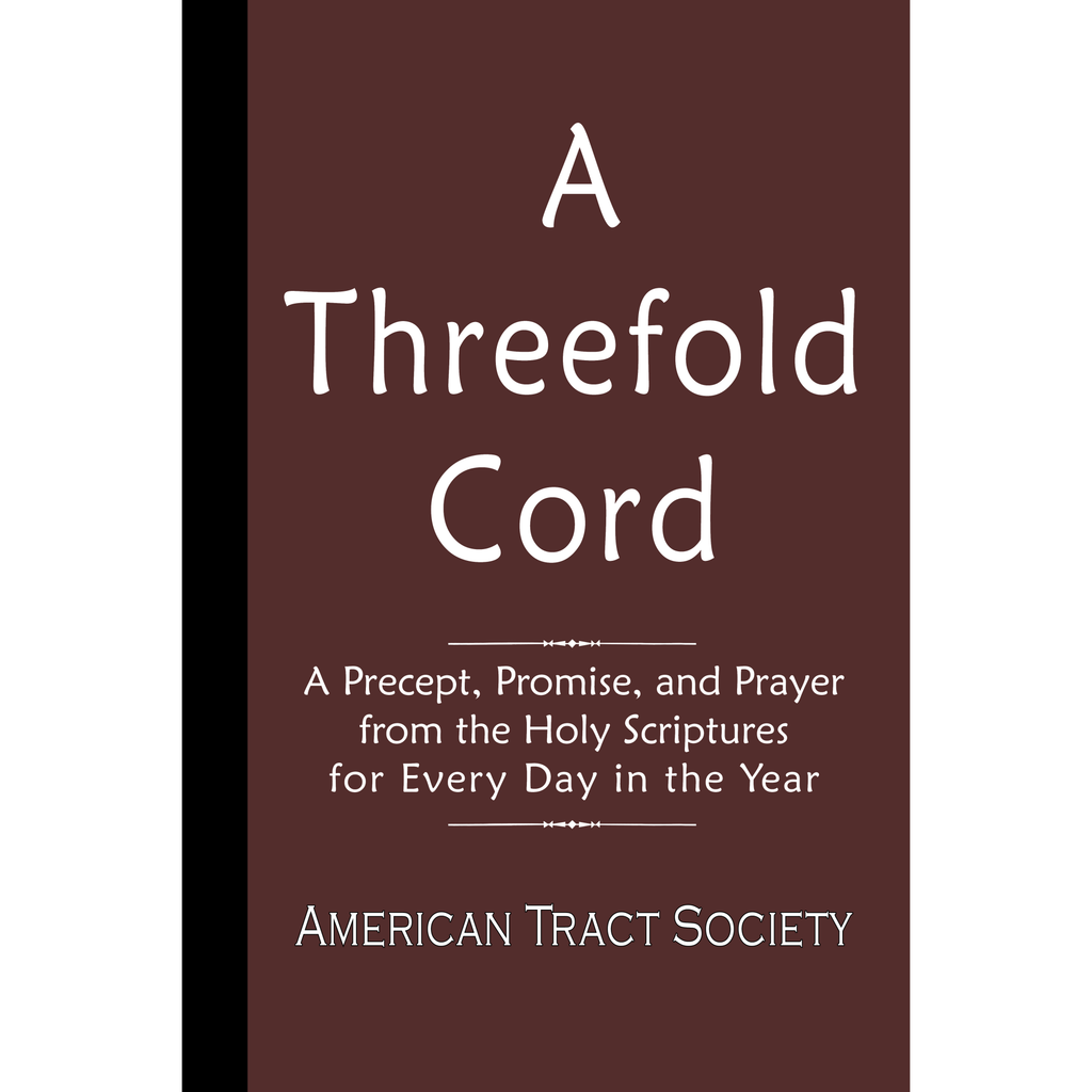 A Threefold Cord:  A Precept, Promise, and Prayer from the Holy Scriptures for Every Day in the Year