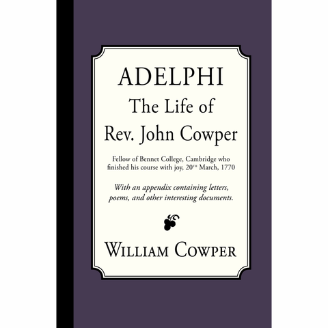 Adelphi: The Life of Rev. John Cowper by William Cowper. Preface by Rev. John Newton, Appendix by Rev. John Cowper