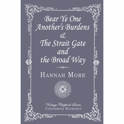 Bear Ye One Another's Burdens & The Strait Gate and the Broad Way by Hannah More