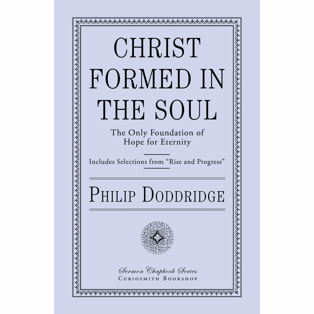 Christ Formed in the Soul: The Only Foundation of Hope for Eternity by Philip Doddridge