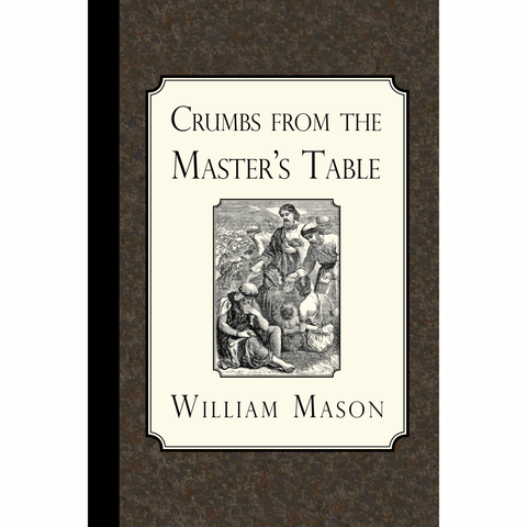 Crumbs from the Master's Table by William Mason