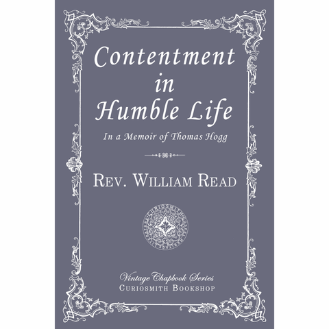 Contentment in Humble Life: In a Memoir of Thomas Hogg by Rev. William Read