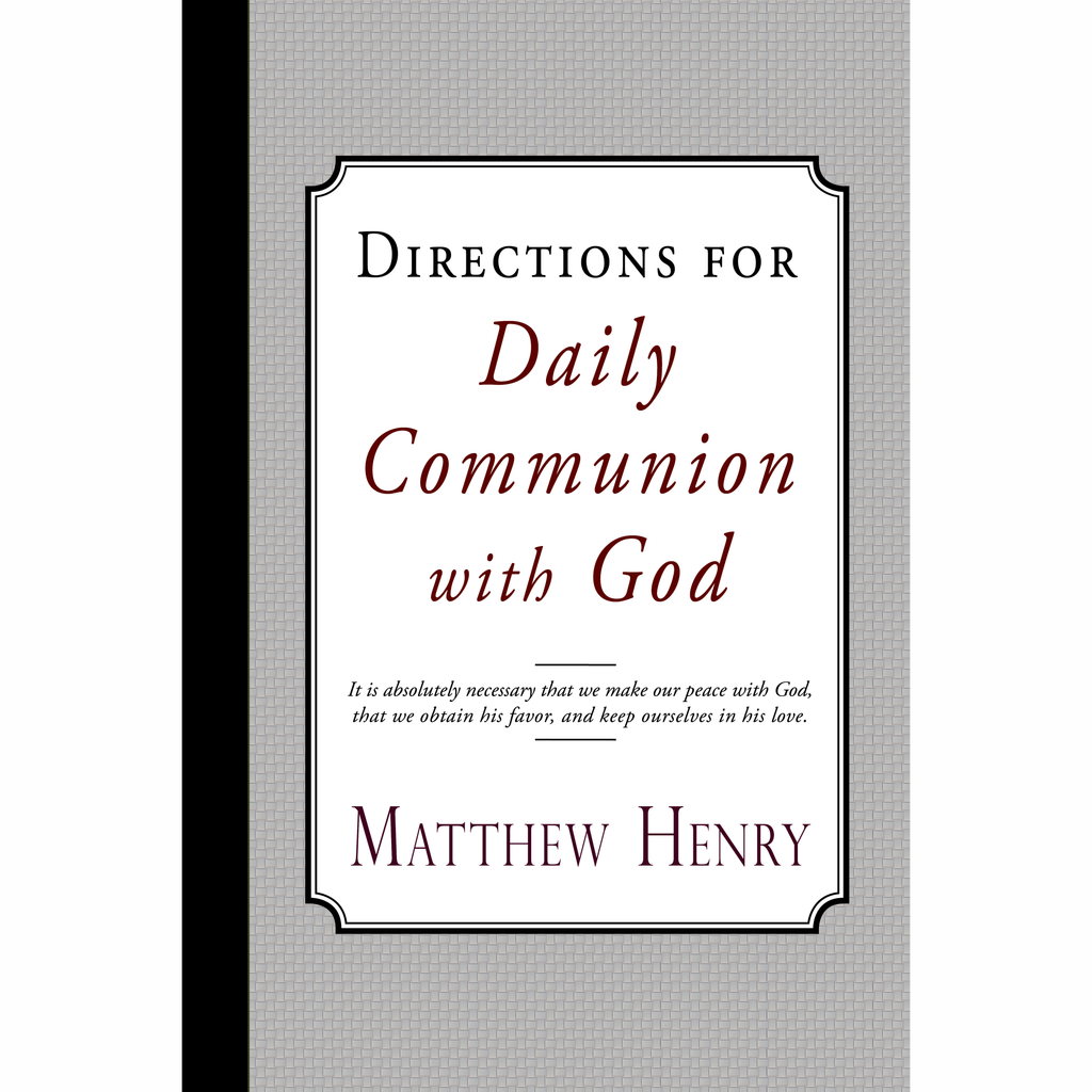 Directions for Daily Communion with God by Matthew Henry