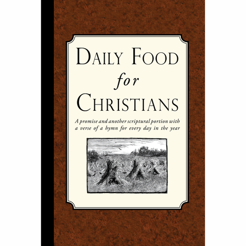 Daily Food for Christians: A promise, and another scriptural portion, with a verse of a hymn