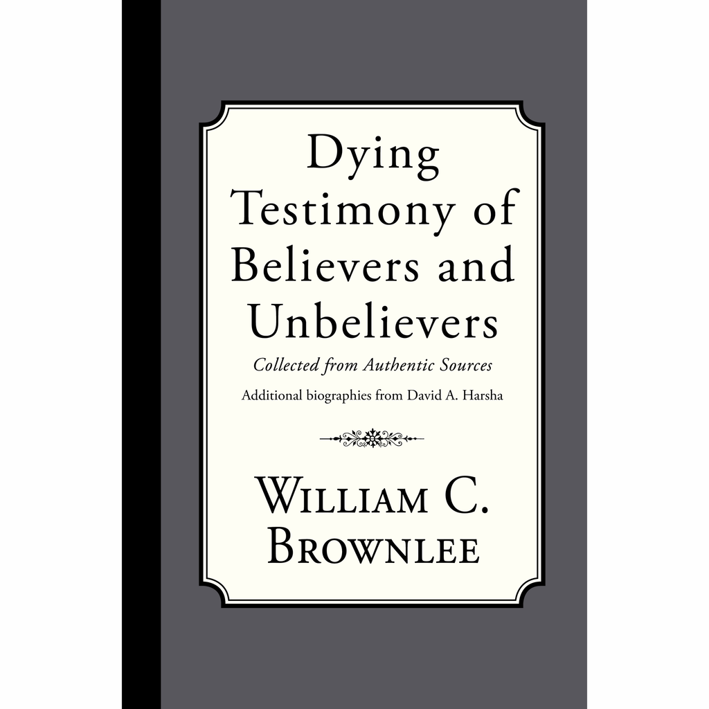 Dying Testimony of Believers and Unbelievers by William C. Brownlee and David Harsha