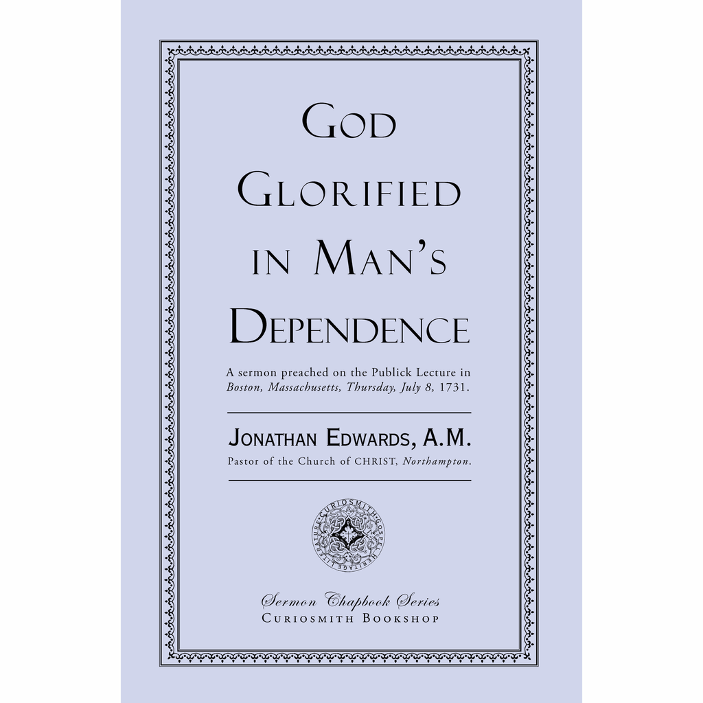 God Glorified in Man's Dependence by Jonathan Edwards