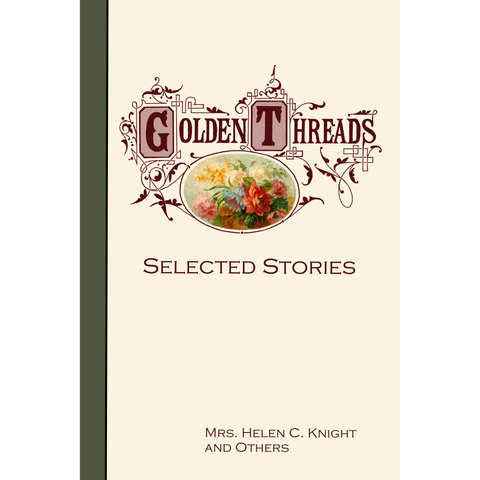 Golden Threads: Selected Stories by Helen C. Knight