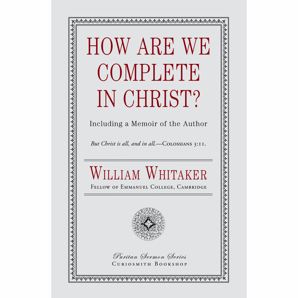 How Are We Complete in Christ? by William Whitaker