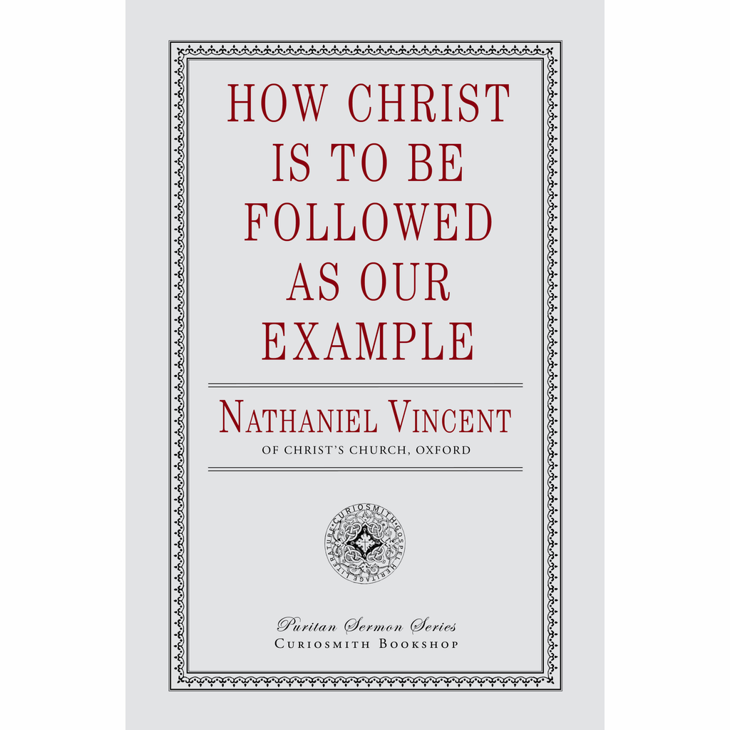How Christ Is to Be Followed as Our Example by Nathaniel Vincent