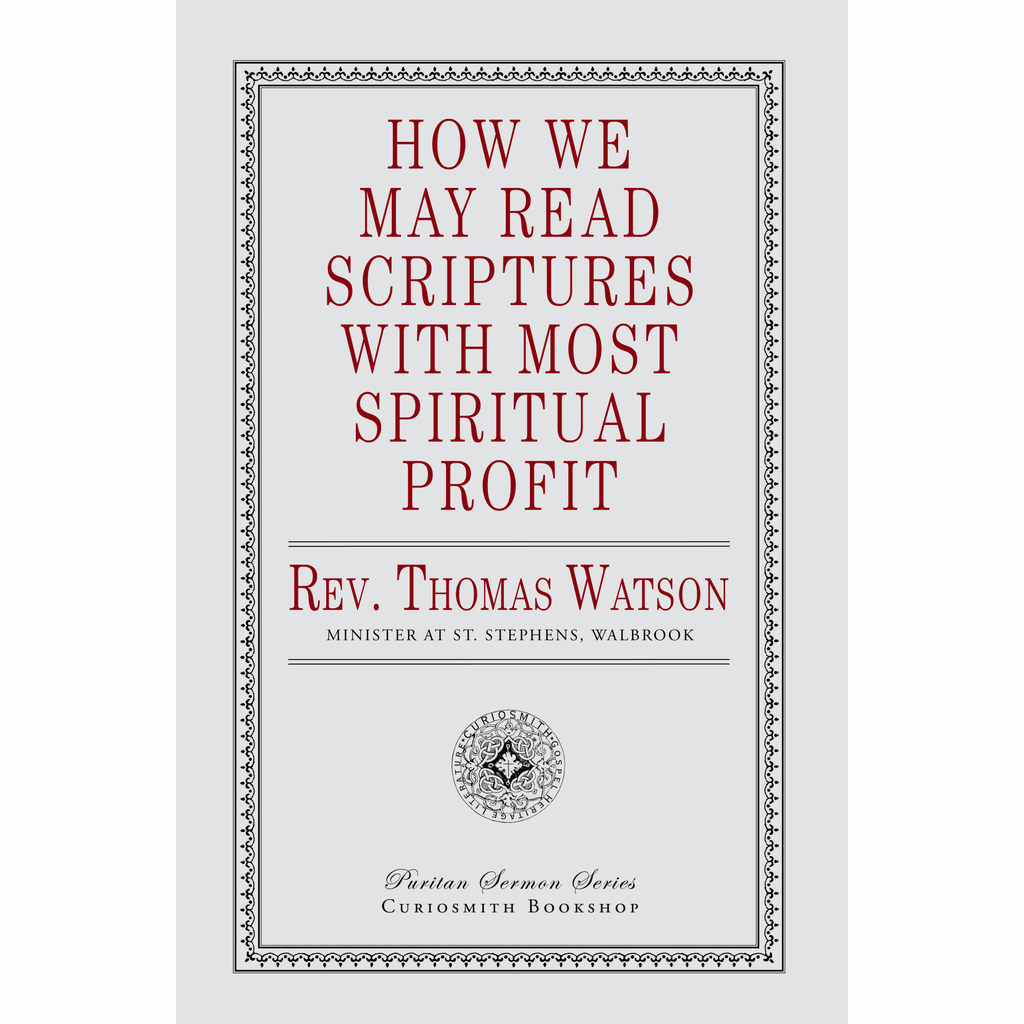 How We May Read Scriptures with Most Spiritual Profit by Thomas Watson