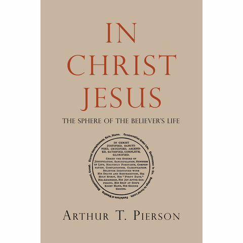 In Christ Jesus: The Sphere of the Believer's Life by Arthur T. Pierson