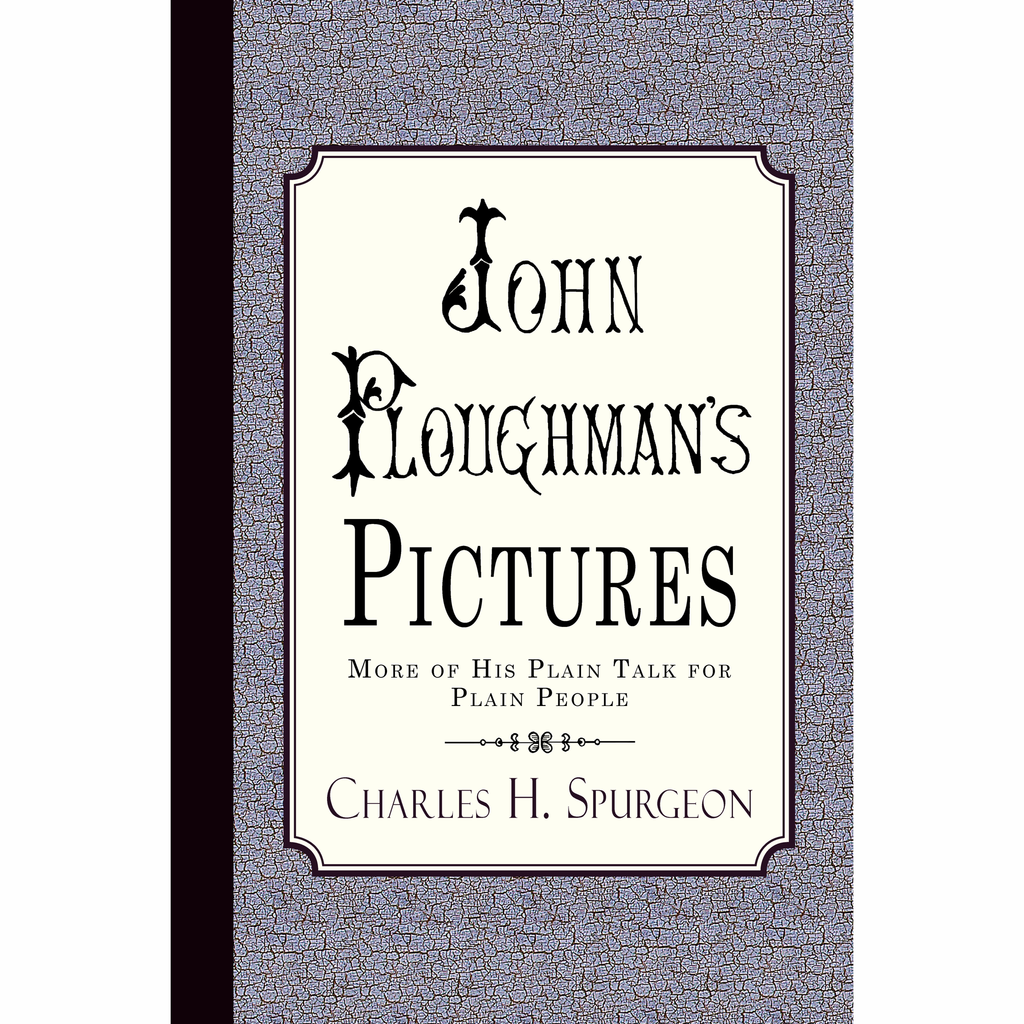 John Ploughman's Pictures by Charles Spurgeon