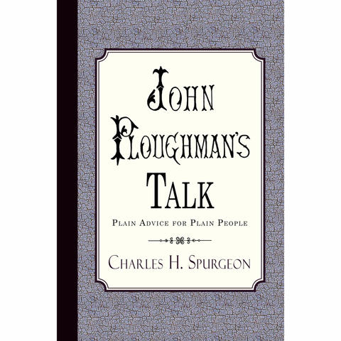 John Ploughman's Talk by Charles Spurgeon