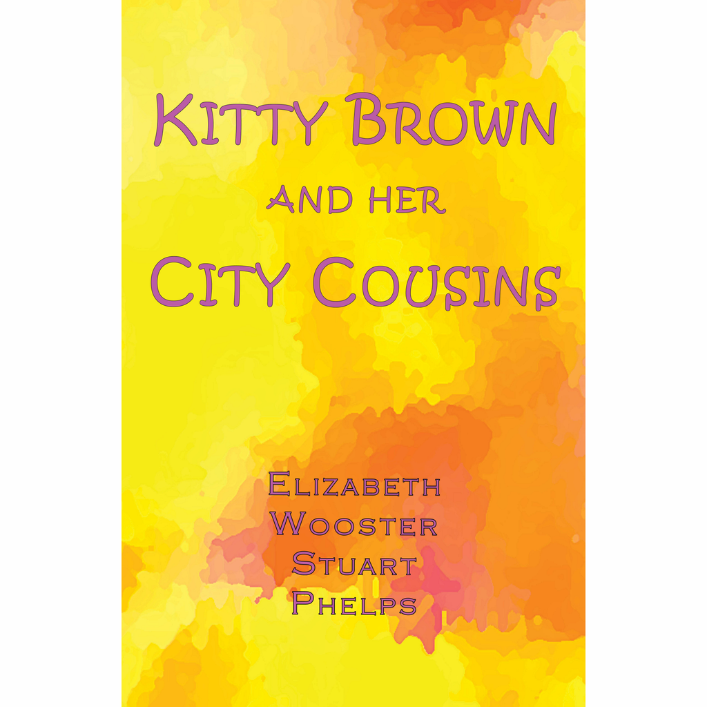 Kitty Brown and Her City Cousins by Elizabeth Wooster Stuart Phelps