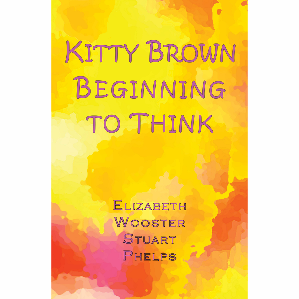 Kitty Brown Beginning to Think by Elizabeth Wooster Stuart Phelps