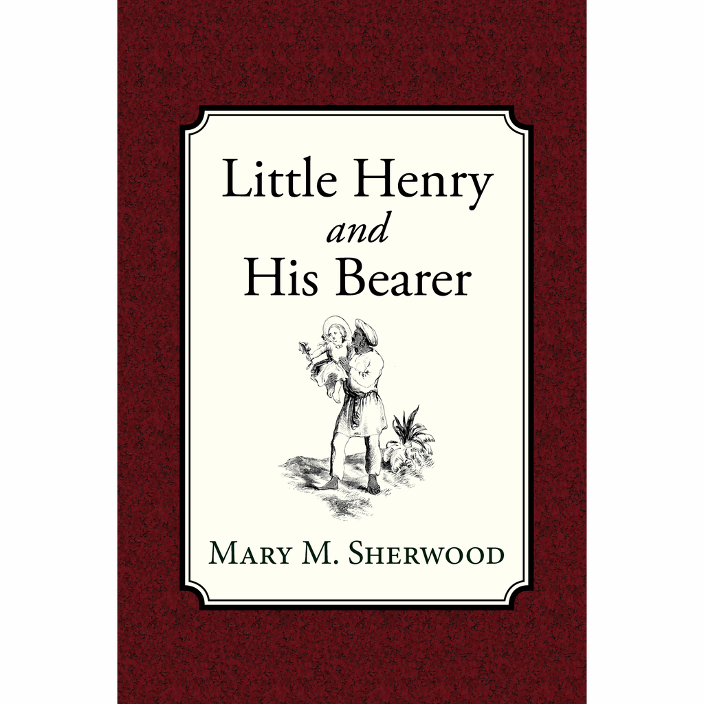 Little Henry and His Bearer by Mary Martha Sherwood