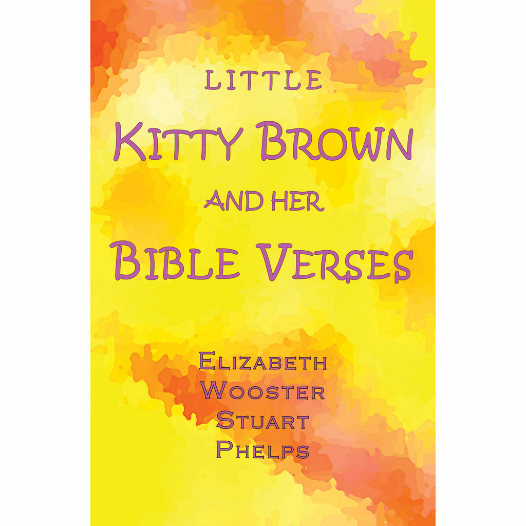 Little Kitty Brown and Her Bible Verses by Elizabeth Wooster Stuart Phelps