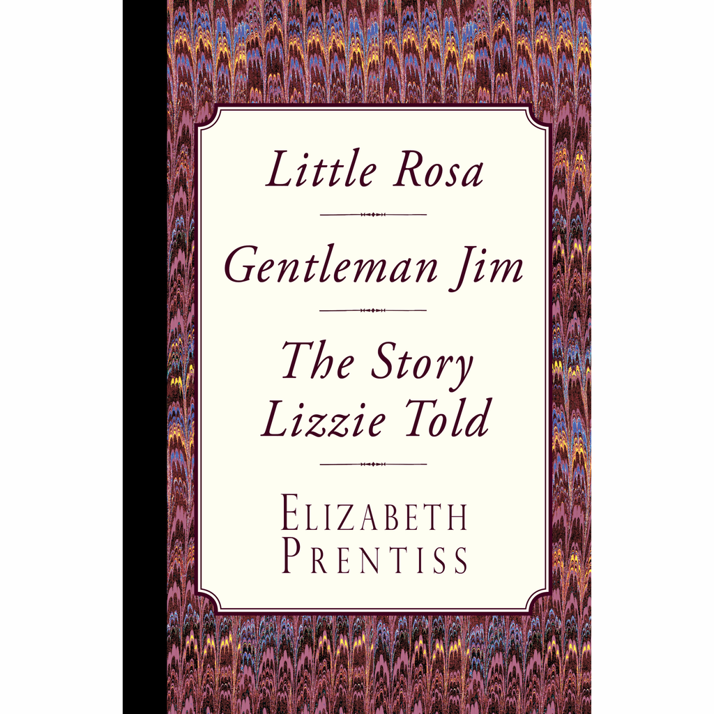 Little Rosa, Gentleman Jim & The Story Lizzie Told by Elizabeth Prentiss