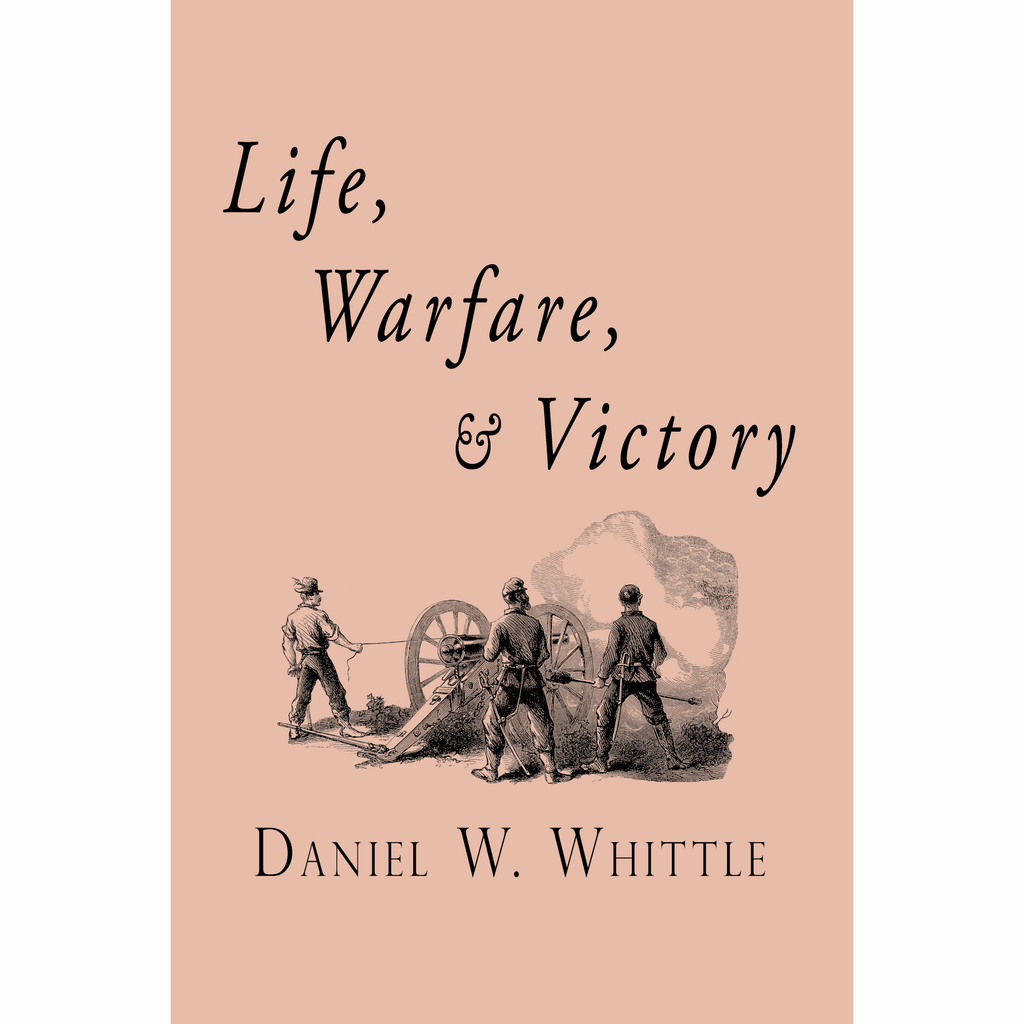 Life, Warfare and Victory by Daniel Whittle
