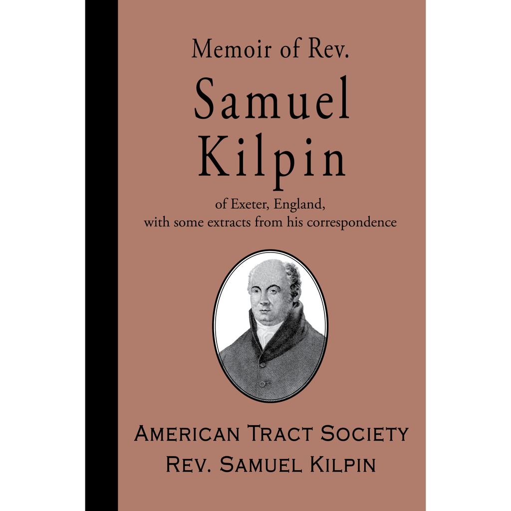 Memoir of Rev. Samuel Kilpin by Samuel Kilpin and American Tract Society
