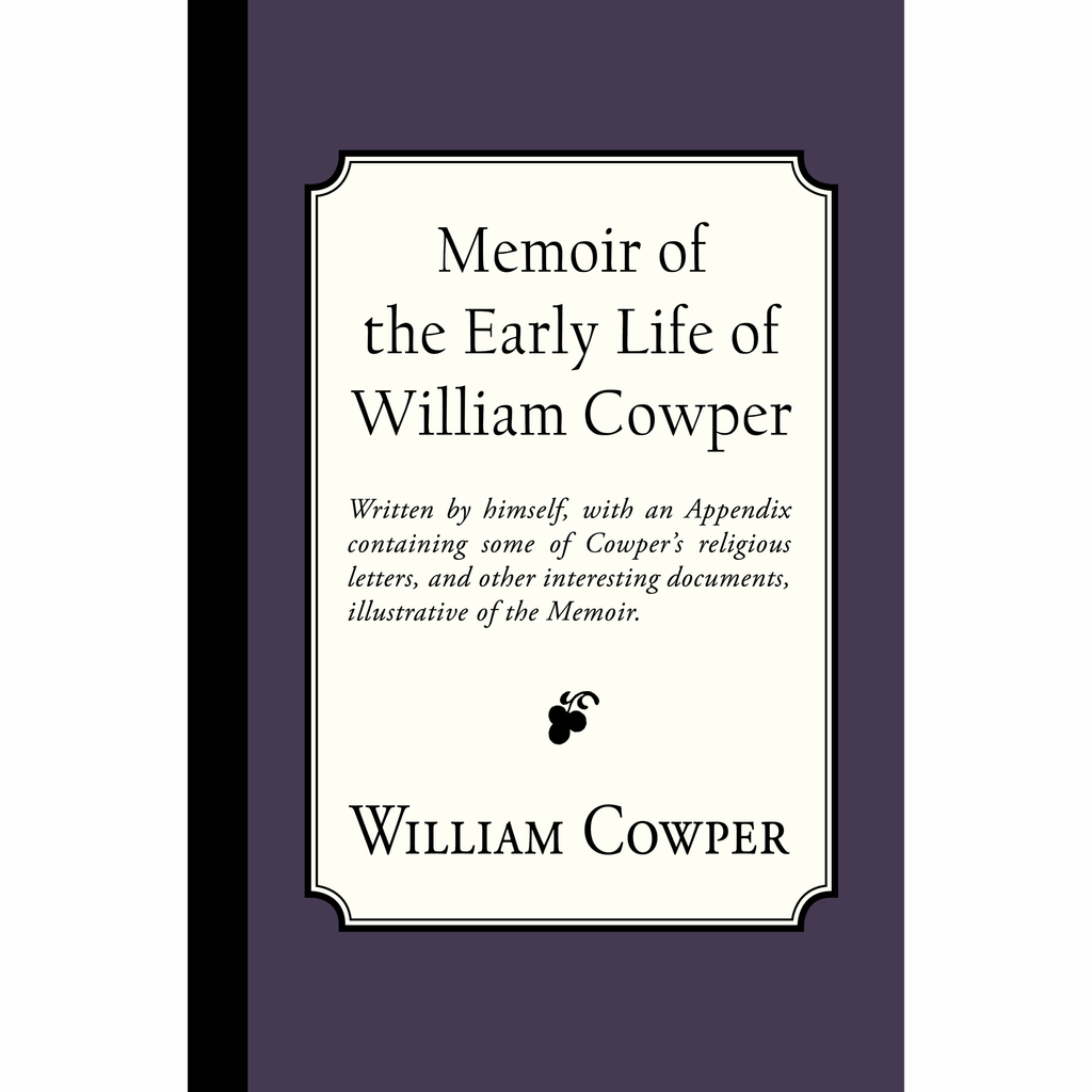 Memoir of the Early Life of William Cowper. Appendix by William Hayley, Appendix by Samuel Miller D.D., Preface by Richard Edwards