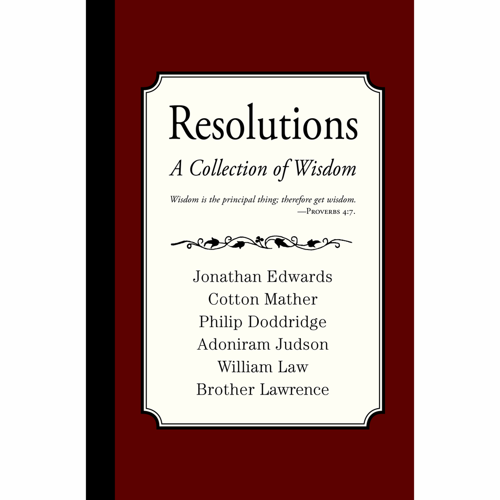 Resolutions: A Collection of Wisdom by Jonathan Edwards, Cotton Mather, Philip Doddridge and others