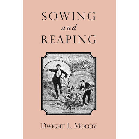 Sowing and Reaping by Dwight L. Moody