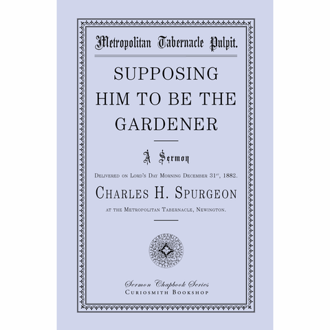 Supposing Him to Be the Gardener by Charles Spurgeon