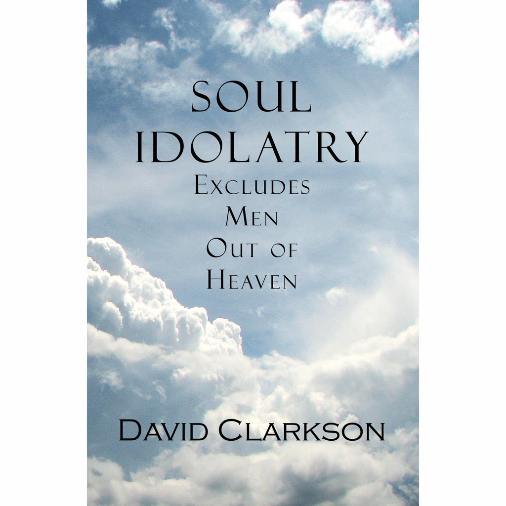 Soul Idolatry Excludes Men Out of Heaven by David Clarkson