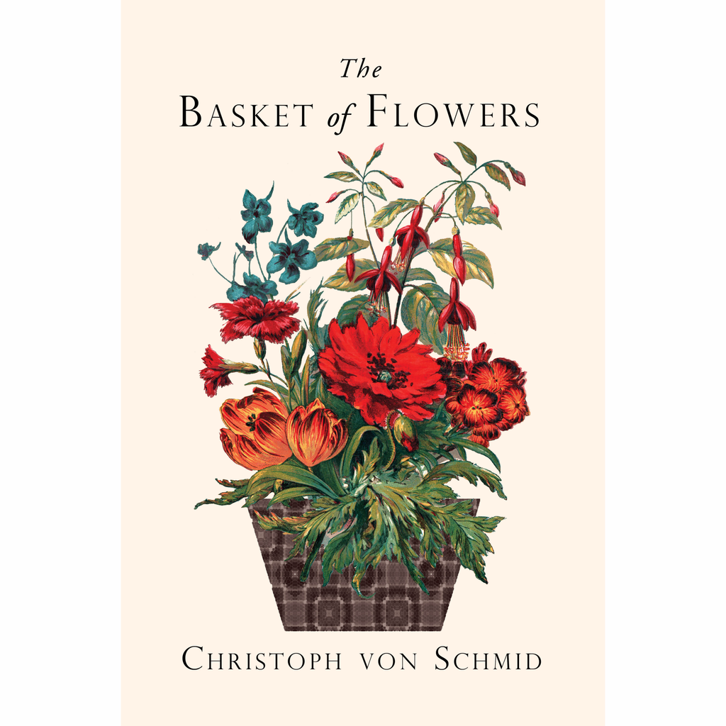 The Basket of Flowers: Piety and Truth Triumphant by Christoph von Schmid, translated by Gregory Townsend Bedell