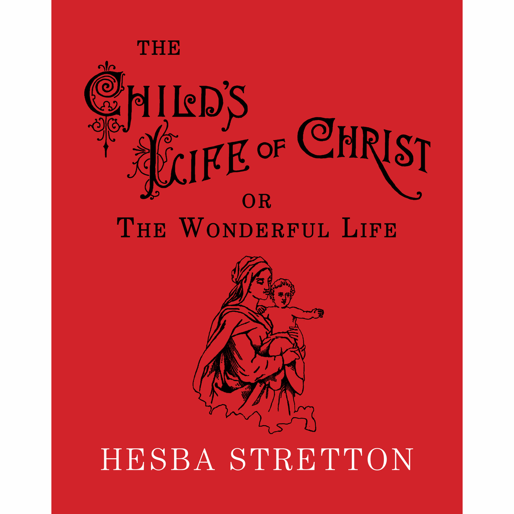 The Child's Life of Christ by Hesba Stretton
