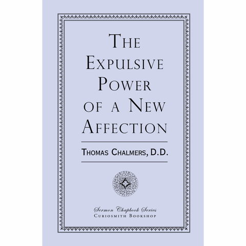 The Expulsive Power of a New Affection by Thomas Chalmers