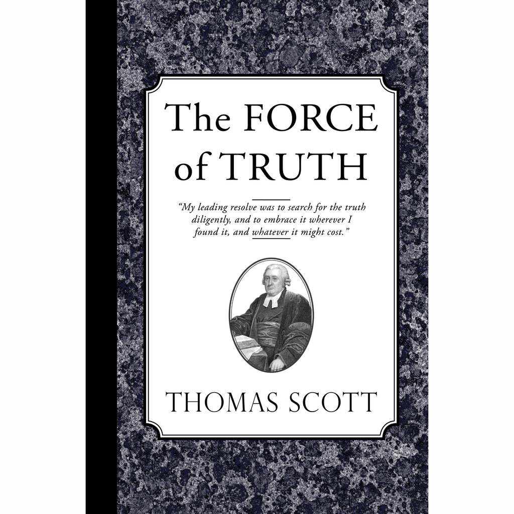 The Force of Truth: An Authentic Narative by Thomas Scott