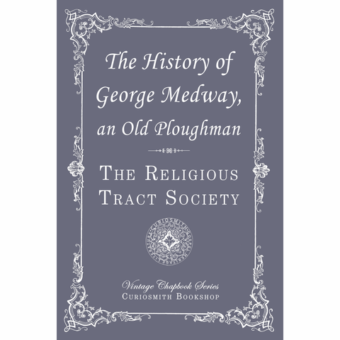 The History of George Medway, an Old Ploughman by The Religious Tract Society