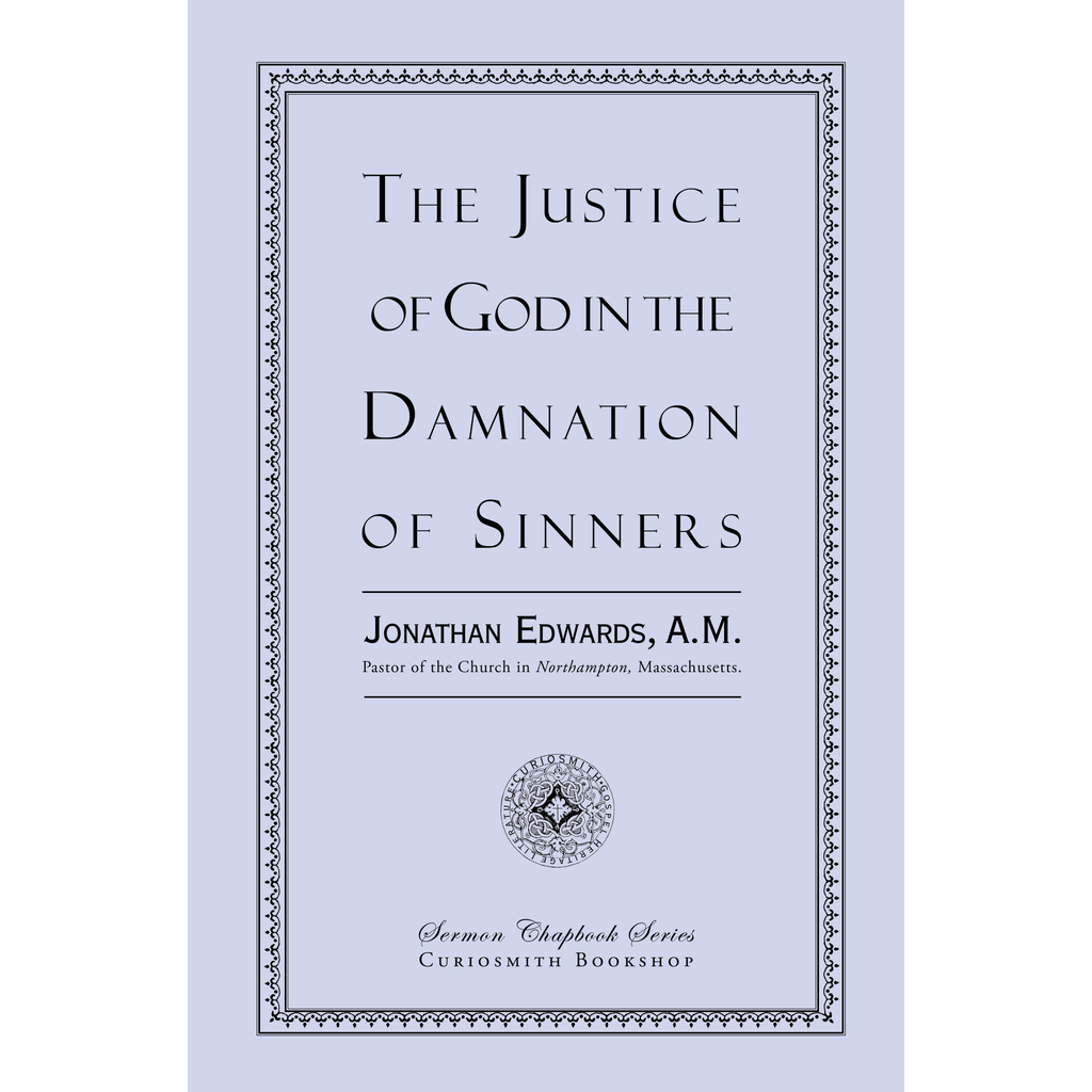 The Justice of God in the Damnation of Sinners by Jonathan Edwards
