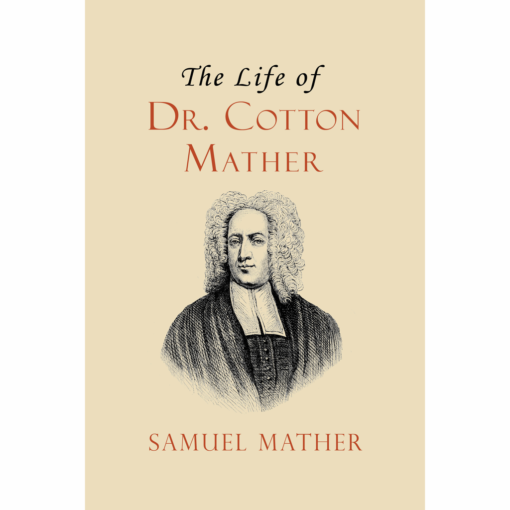 The Life of Dr. Cotton Mather by Samuel Mather