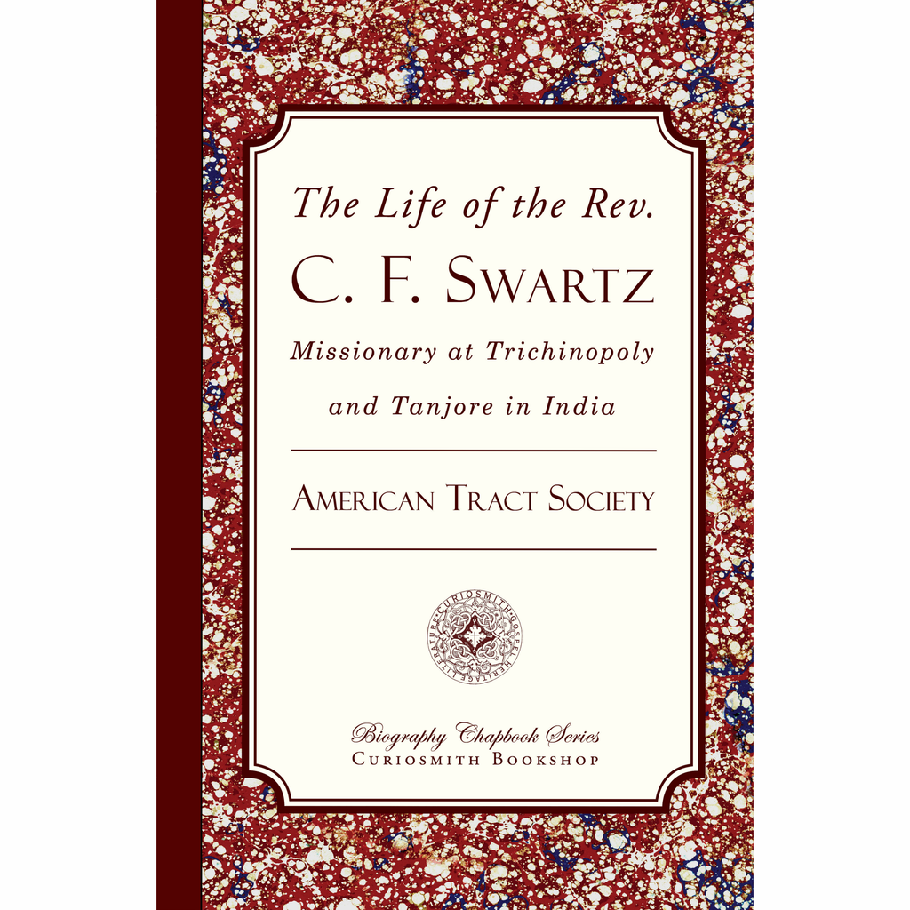 The Life of the Rev C. F. Swartz: Missionary at Trichinopoly and Tanjore in India