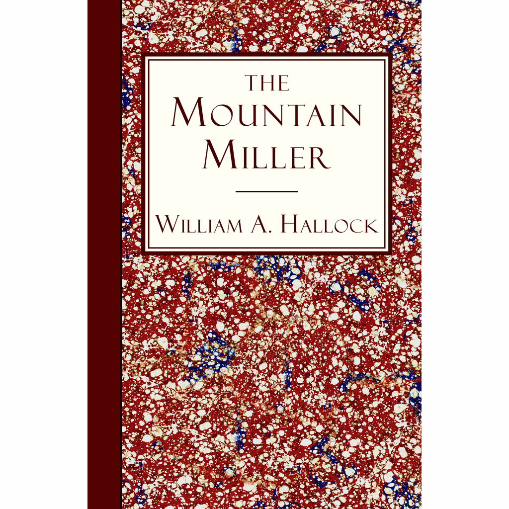 The Mountain Miller: An Authentic Narrative by William A. Hallock